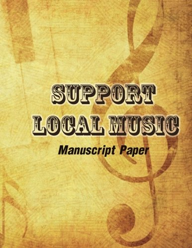 SUPPORT LOCAL MUSIC-Manuscript Paper: Music Staff Paper, Empty Staff, Manuscript Sheets Notation Paper For Composing For Musicians, Students, ... (120 Pages/ 8.5x11/12 Stave) (Volume 1)
