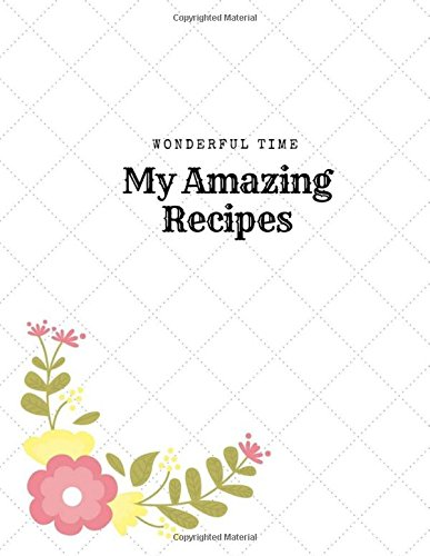 My Amazing Recipes: 04 pages Blank Recipe Journal & Notes (Wonderful Time) (Volume 1)