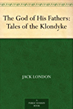 The God of His Fathers: Tales of the Klondyke (English Edition)