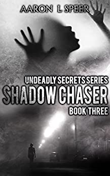Shadow Chaser (Undeadly Secrets Book 3) by [Speer, Aaron L]