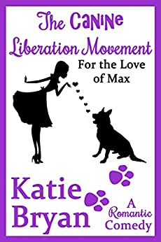 The Canine Liberation Movement: Because Love is a Four-Legged Word (The WOOF Books Book 1) by [Bryan, Katie, Bryan, KT]