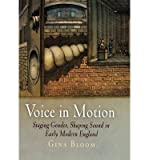 img - for [(Voice in Motion: Staging Gender, Shaping Sound in Early Modern England)] [Author: Gina Bloom] published on (April, 2007) book / textbook / text book