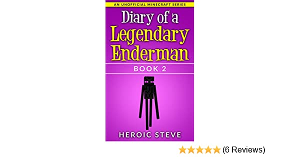 Amazon Diary Of A Legendary Enderman Book 2 An Unofficial Minecraft Series EBook Heroic Steve Kindle Store