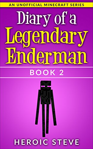 Diary Of A Legendary Enderman Book 2 An Unofficial Minecraft