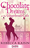 Chocolate Dreams At The Gingerbread Cafe (The Gingerbread Café, Book 2)