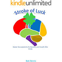 Stroke of Luck: Master Neuroplasticity for Recovery and Growth After Stroke