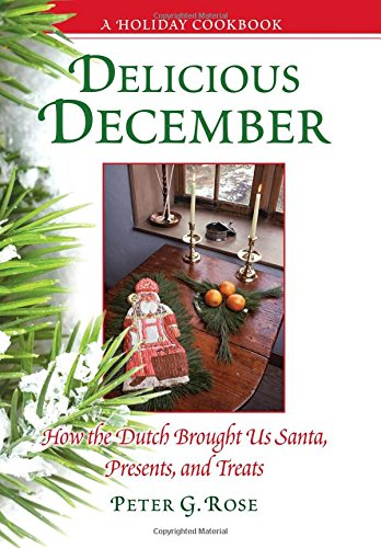 Delicious December: How the Dutch Brought Us Santa, Presents, and Treats: A Holiday Cookbook (Excelsior Editions) (Holiday Treats Recipes)