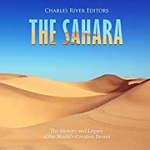 The Sahara: The History and Legacy of the World's Greatest Desert Audiobook by Charles River Editors Narrated by Jim D. Johnston
