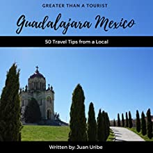 Greater Than a Tourist - Guadalajara Mexico: 50 Travel Tips from a Local Audiobook by Greater Than a Tourist, Juan Uribe Narrated by Sangita Chauhan