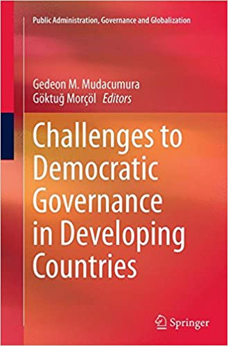 Challenges to Democratic Governance in Developing Countries (Public Administration, Governance and Globalization)
