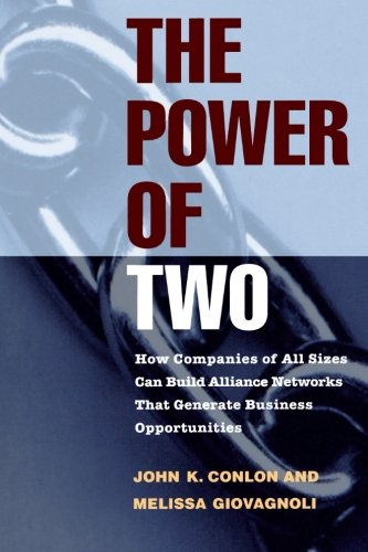 The Power of Two: How Companies of All Sizes Can Build Alliance Networks That Generate Business Opportunities