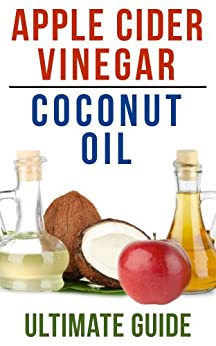 Coconut Oil and Apple Cider Vinegar: How To Use Apple Cider Vinegar and Coconut Oil To Lose Weight, Prevent Allergies, And Boost Your Immune System by [Night, Brian]