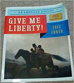 Give me liberty an american history fourth edition eric foner give me liberty an american history fourth edition eric foner steve forman 9780393250640 amazon books fandeluxe Gallery