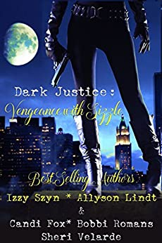 Dark Justice: Vengeance with Sizzle by [Romans, Bobbi, Lindt, Allyson, Fox, Candi, Velarde, Sheri, Szyn, Izzy]