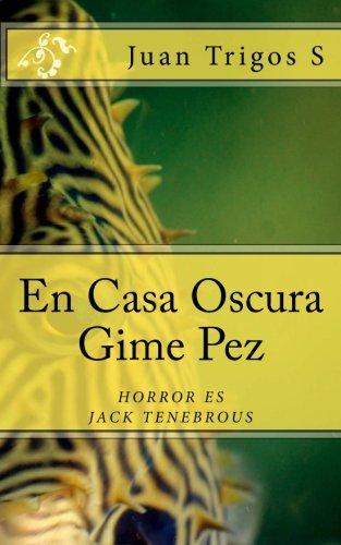 Download En Casa Oscura Gime Pez: El horror es Jack Tenebrous (Spanish Edition) pdf epub
