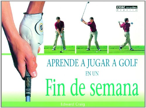 Aprende a Jugar a Golf En Un Fin De Semana/Learn to Play Golf in a Weekend (Spanish Edition) by Brand: Ceac