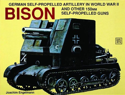 German Self-Propelled Artillery in World War II: Bison : And Other 150Mm Self-Propelled Guns (Schiffer Military History)