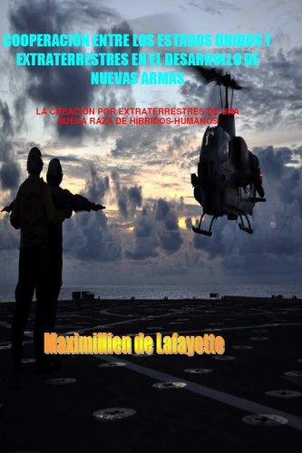Cooperacion Entre Los Estados Unidos Y Extraterrestres En El Desarrollo De Nuevas Armas (Spanish Edition) [Maximillien De Lafayette] (Tapa Blanda)