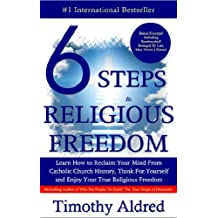 Religion: 6 Steps to Religious Freedom: Learn How to Reclaim Your Mind From Catholic Church History, Think For Yourself and Enjoy Your True Religious Freedom (God, Religion, Atheist, Atheism Series)