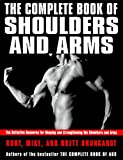 The Complete Book of Shoulders and Arms: The Definitive Resource for Shaping and Strengthening the Shoulders and Arms