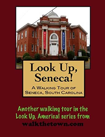 A Walking Tour of Seneca, South Carolina (Look Up, America!)