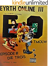 Eyrth Online:  Episode 3 Die Trois - Ménage A Drie: TMOLW:  The Memoirs of Lawrence Wrath (3rd playlist)