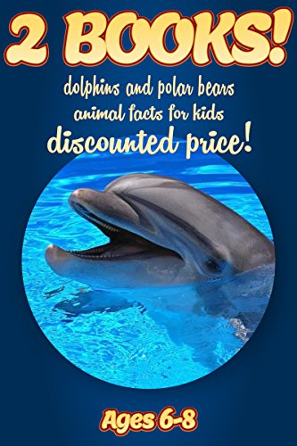 (2 Bundled Books: Facts About Dolphins & Polar Bears For Kids Ages 6-8: Amazing Animal Facts And Pictures: Clouducated Blue Series Nonfiction For Kids)