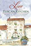 Love in a Tuscan Kitchen: Savoring Life Through the Romance, Recipes, and Traditions of Italy