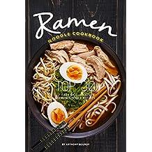 Ramen Noodle Cookbook: Top 30 Easy Delicious Ramen Noodle Recipes