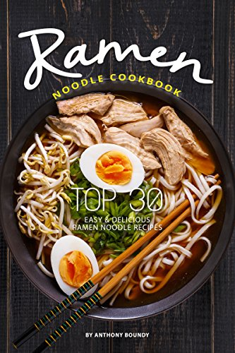 Ramen Noodle Cookbook: Top 30 Easy Delicious Ramen Noodle Recipes by Anthony Boundy