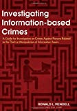 Investigating Information-Based Crimes : A Guide for Investigators on Crimes Against Persons Relating to the Theft or Manipulation of Information Assets, Mendell, Ronald L., 0398088713