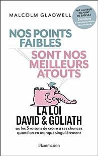 Nos Points Faibles Sont Nos Meilleurs Atouts par Malcolm Gladwell