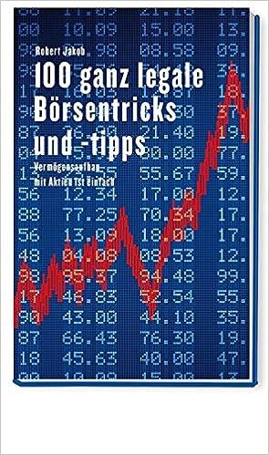 100 Ganz Legale Börsentipps Und Tricks Vermögensaufbau Mit Aktien