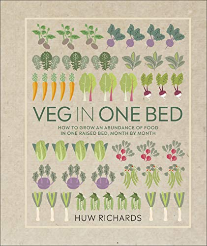 Veg in One Bed: How to Grow an Abundance of Food in One Raised Bed, Month by Month by [Richards, Huw]
