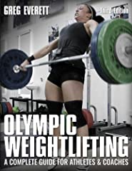 2018 Revised Edition Since shortly after its original release in 2008, Olympic Weightlifting: A Complete Guide for Athletes & Coaches has been the most popular book on the sport of weightlifting in the world and has become the standard te...