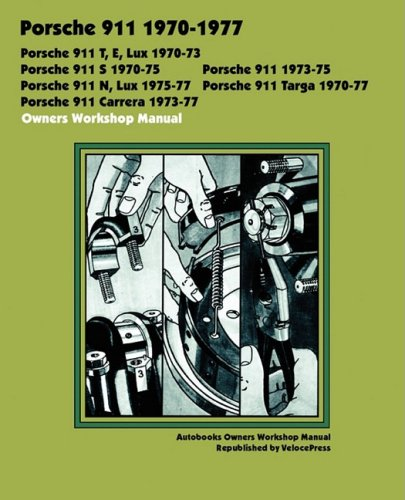 1974 1975 1976 1977 Car - PORSCHE 911, 911E, 911N, 911S, 911T, 911 CARRERA, 911 LUX, 911 TARGA 1970-1977 OWNERS WORKSHOP MANUAL (Autobooks)