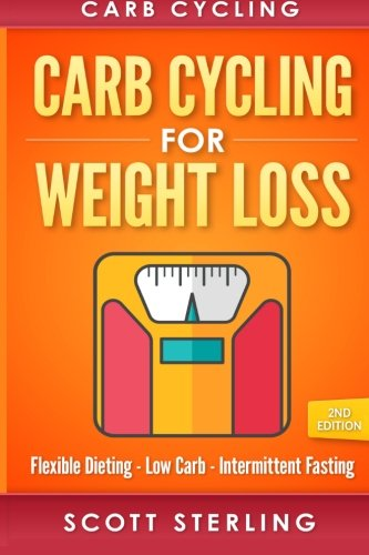 Carb Cycling: Carb Cycling For Weight Loss: Flexible Dieting, Low Carb, Intermittent (The Carb Cycling Diet)