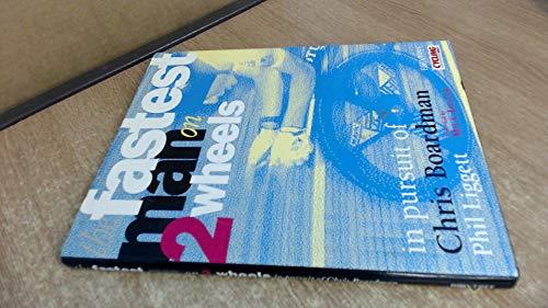 The Fastest Man on Two Wheels: In Pursuit of Chris Boardman Chris Boardman