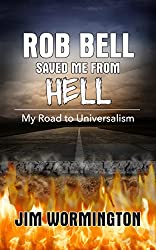 Rob Bell Saved Me From Hell: My Road to Universalism