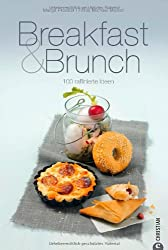 Breakfast & Brunch 100 raffinierte Ideen