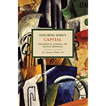 Exploring Marx's Capital: Philosophical, Economic and Political Dimensions