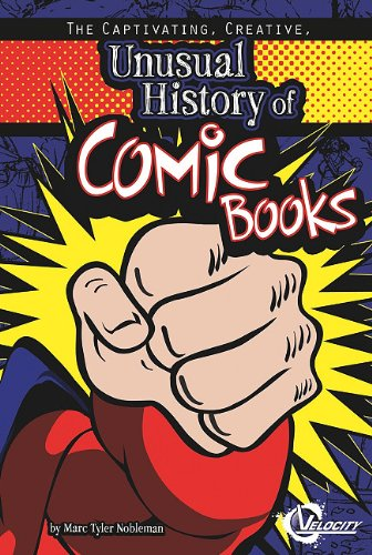 The Captivating, Creative, Unusual History of Comic Books (Unusual Histories)