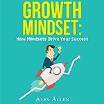 Growth Mindset: How Mindsets Drive Your Success  | Alex Allen
