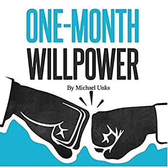 onemonth willpower a simple system for lifechanging transformation