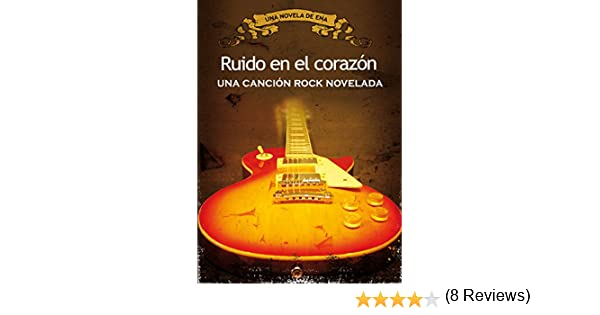 RUIDO EN EL CORAZÓN: Una canción rock novelada eBook: ENA: Amazon ...