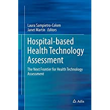 Hospital-Based Health Technology Assessment: The Next Frontier for Health Technology Assessment