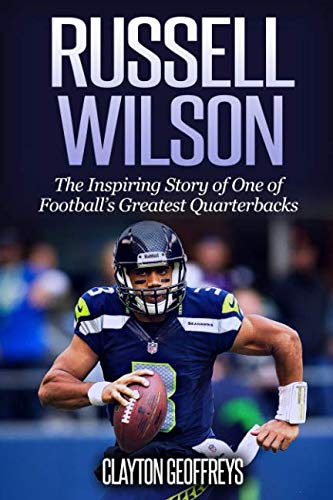 Russell Wilson: The Inspiring Story of One of Football's Greatest Quarterbacks (Football Biography Books)