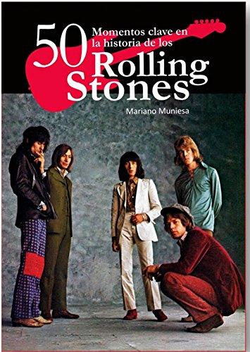 Descargar Libro 50 Momentos Clave En La Historia De Los Rolling Stones De Mariano Muniesa Mariano Muniesa De Caveda