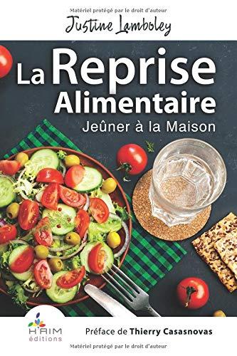 La Reprise Alimentaire - Jeûner à la Maison Broché – 22 octobre 2018 Justine Lamboley Thierry Casasnovas H' aim éditions 0993424066