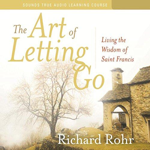 The Art of Letting Go: Living the Wisdom of Saint Francis (Richard Rohr Audio)